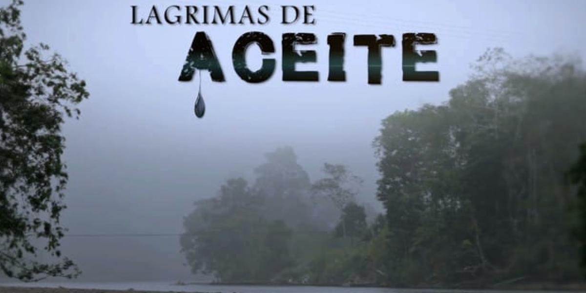 Lagrimas de aceite en la Amazonia